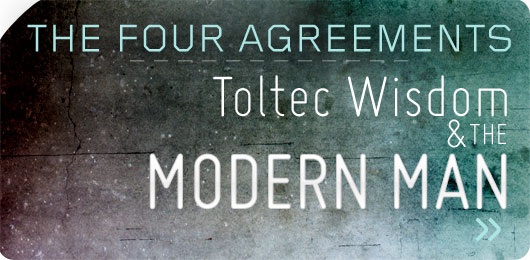 The Four Agreements: Toltec Wisdom and the Modern Man (by Matt Cheuvront)
