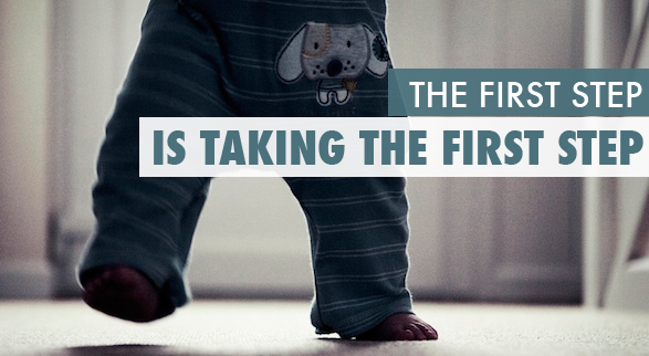 The first step is taking the first step