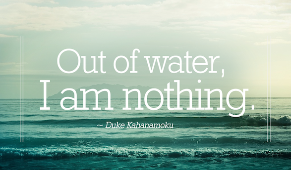 Out of water, I am nothing.