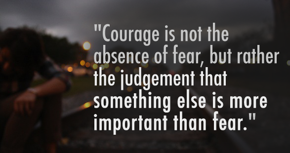 The Courage to be Afraid