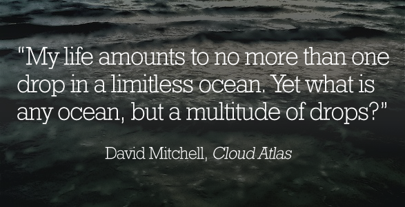 What is any ocean, but a multitude of drops?
